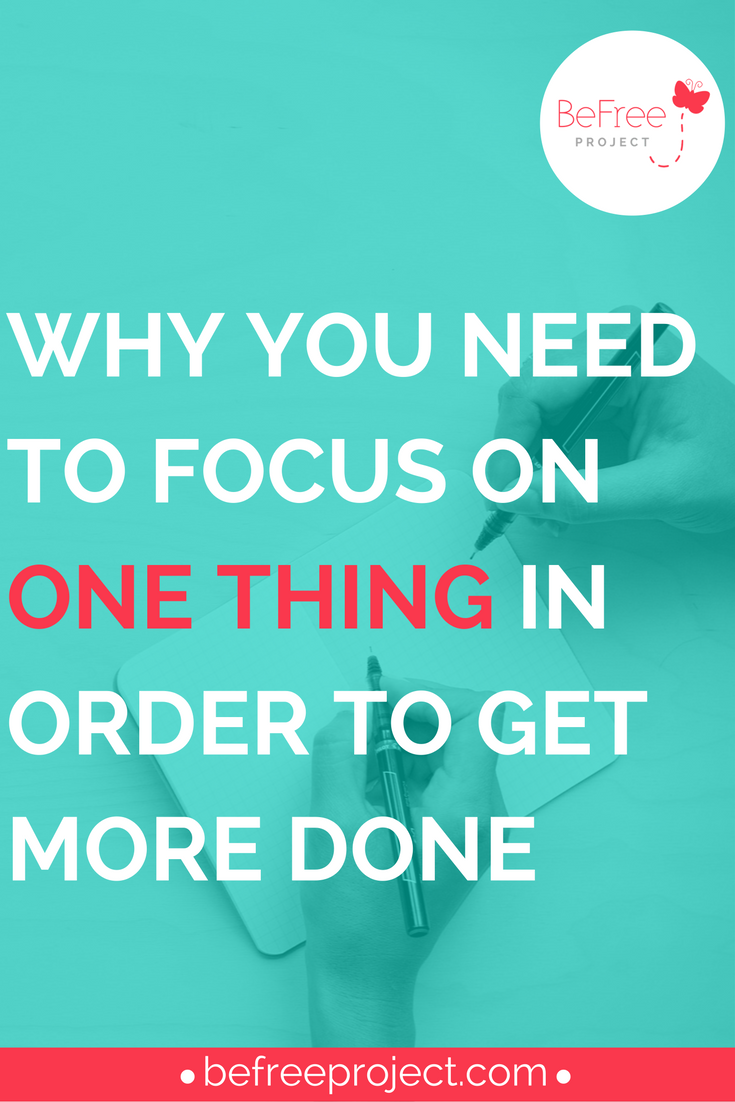 Why You Need To Focus on One Thing In Order To Get More Done #goals #blog #befreeproject