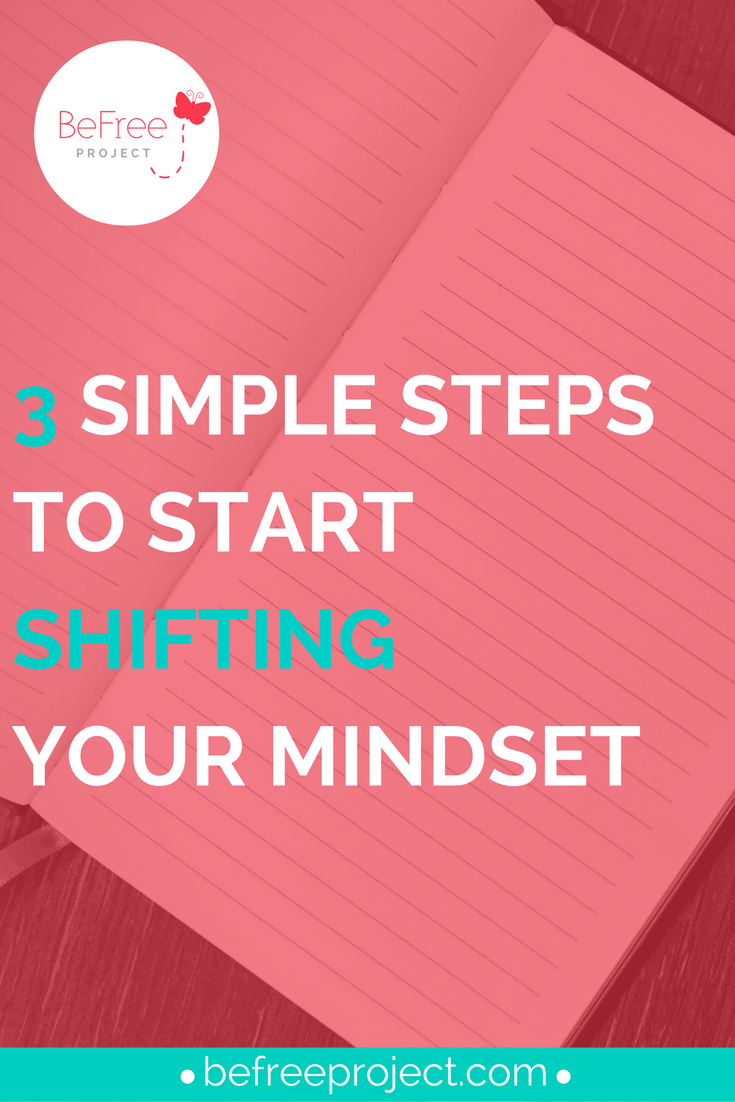 Learn 3 Simple Ways to Shift Your Mindset #befreeproject #selfhelp