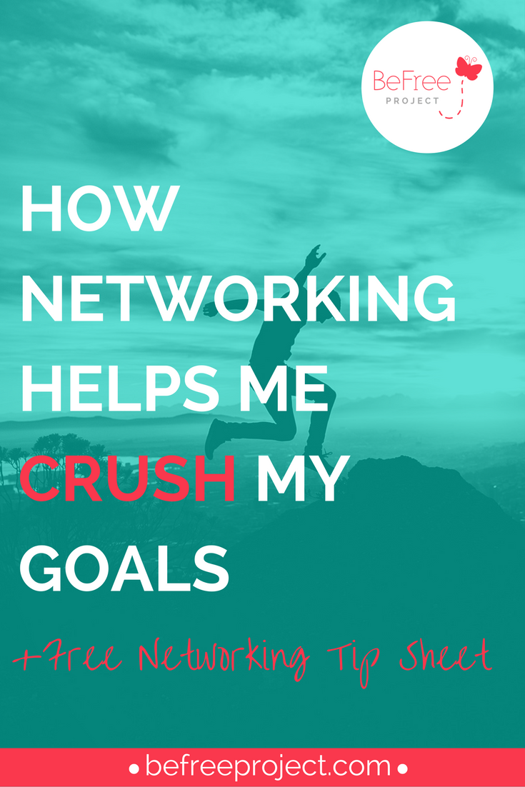 HOW NETWORKING HELPS ME CRUSH MY GOALS #BEFREEPROJECT