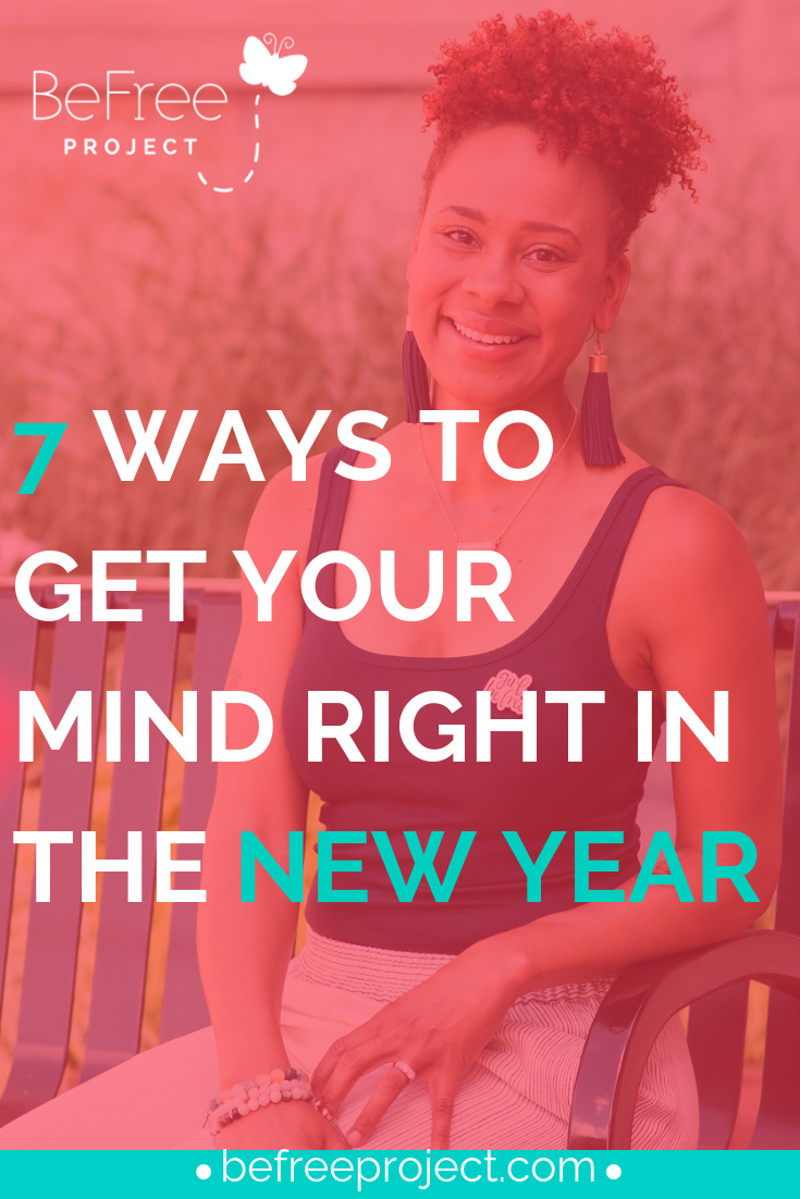 7 Ways To Get Your Mind Right In The New Year + FREE CHALLENGE