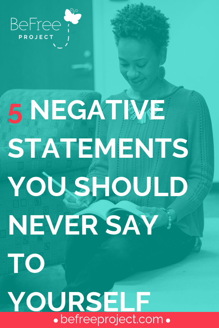 5 NEGATIVE STATEMENTS YOU SHOULD NEVER SAY TO YOURSELF