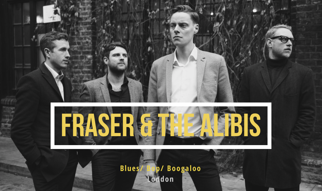 FRASER & THE ALIBIS - BLUES / BOP / BOOGALOODOOR 7PM / MUSIC 8.30PM£10 / £9 / £5 (BK)EMAIL TO RESERVE