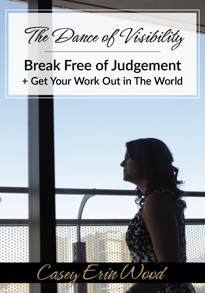 The Dance of Visibility — How to break free of judgement and get your work out in the world. Inspiration for quiet creatives, introvert entrepreneurs, writers and change-making girl bosses.