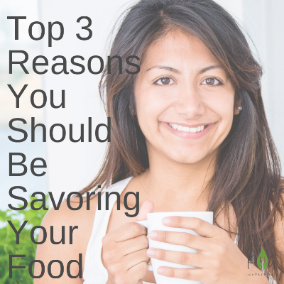3 reasons you should be savoring your food