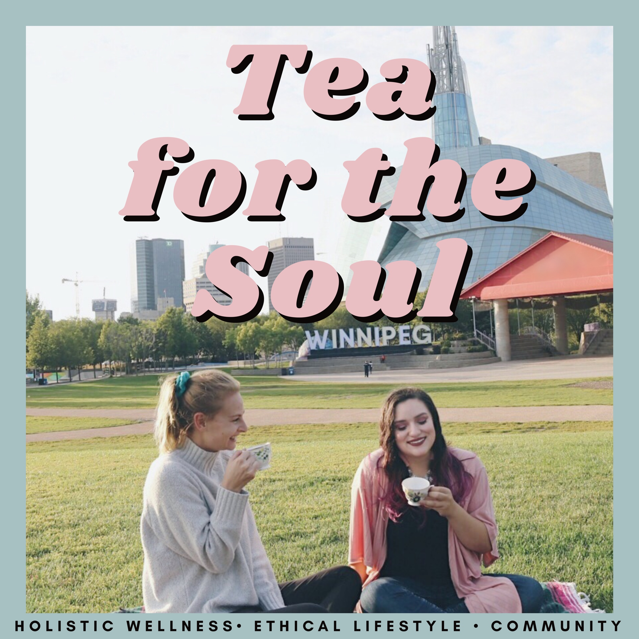 Tea for the Soul manitobaville podcast network kendell and fer personal growth communication community health.jpg