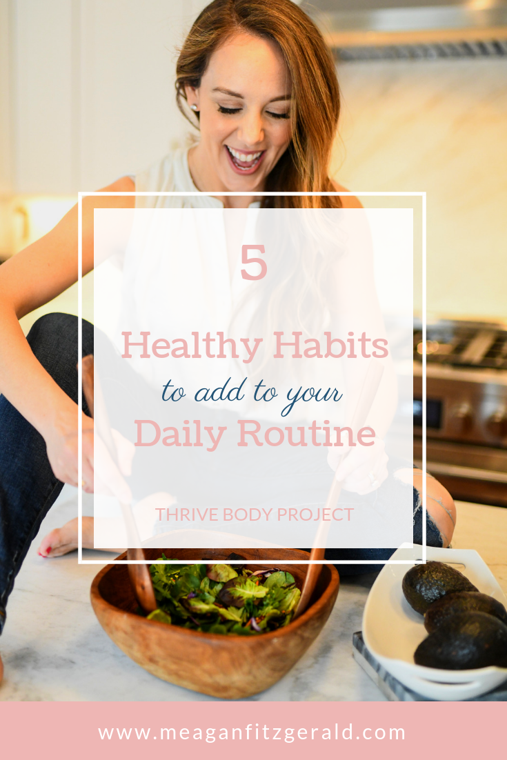 5 Healthy Habits to ADD to Your Daily Routine | Meagan Fitzgerald