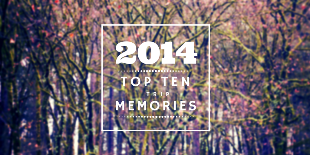 Top Ten Trip Memories of 2014 Image.png