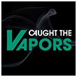 Caught the vapors