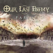 "Click Here To Purchase OUR LAST ENEMY's ""Pariah"" On iTunes"