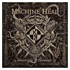 Machine Head - Bloodstone & Diamonds.jpeg