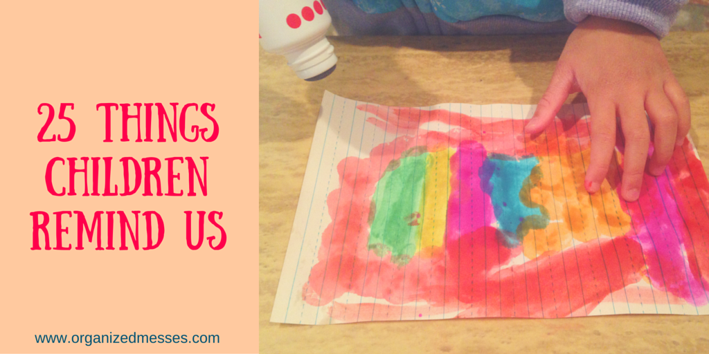 25 Things Children Remind Us, Organized Messes