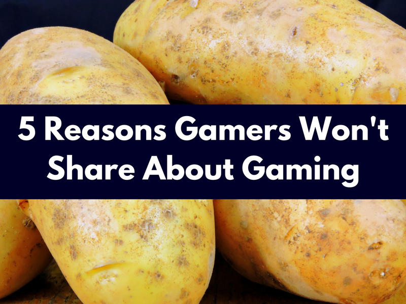 5 Reasons Gamers Won't Share About Gaming.png