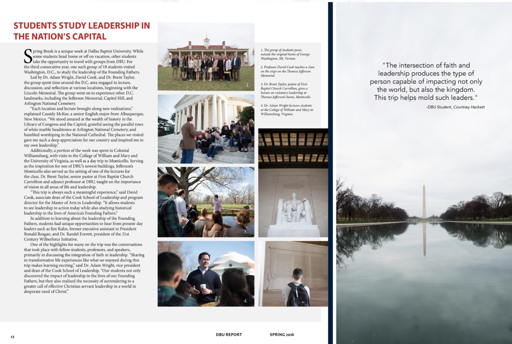 DBU ANNUAL REPORT - As the full time graphic designer for Dallas Baptist University in 2015-2016. It was my main responsibility to design, photograph and produce a quarterly annual report that was printed and sent to DBU students, alumni, trustees, donors and families all over the globe. The report meshed my love for photography and layout design. I saw each report through a long process of content creating, design, collaboration, editing, and a series of proofing within our university departments, until press checks and print production.