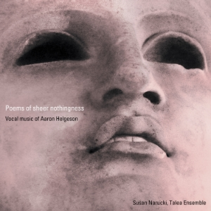Aaron Helgeson:  Poems of Sheer Nothingness  Susan Naruki and Talea Ensemble Innova Recordings 2016