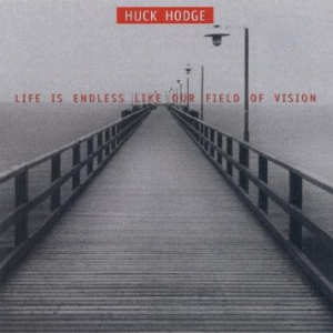 Huck Hodge:  Life is Endless Like Our Field of Vision  Talea Ensemble New World Records 2014