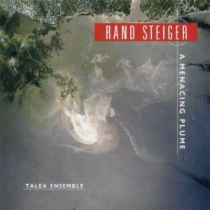 Rand Steiger:  A Menacing Plume  Talea Ensemble New World Records 2014