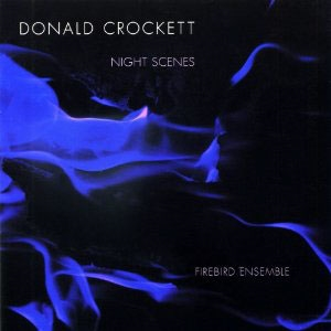 Donald Crockett:  Night Scenes  Firebird Ensemble New World Records 2011