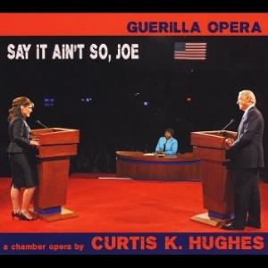 Curtis Hughes:  Say It Ain't So, Joe  Guerilla Opera Cauchemar Records 2012