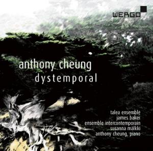Anthony Cheung:  Dystemporal  Talea Ensemble & Ensemble Intercontemporain Wergo 2016