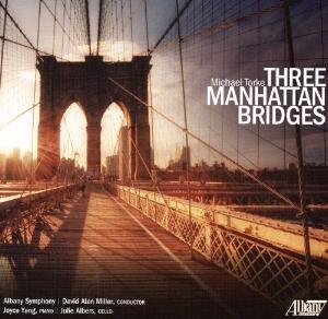 Michael Torke,  Three Manhattan Bridges  Albany Symphony; Joyce Yang, piano; David Alan Miller, conductor Albany Records 2016