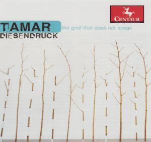 Tamar Diesendruck:  The Grief That Does Not Speak  Firebird Ensemble and others Centaur 2012