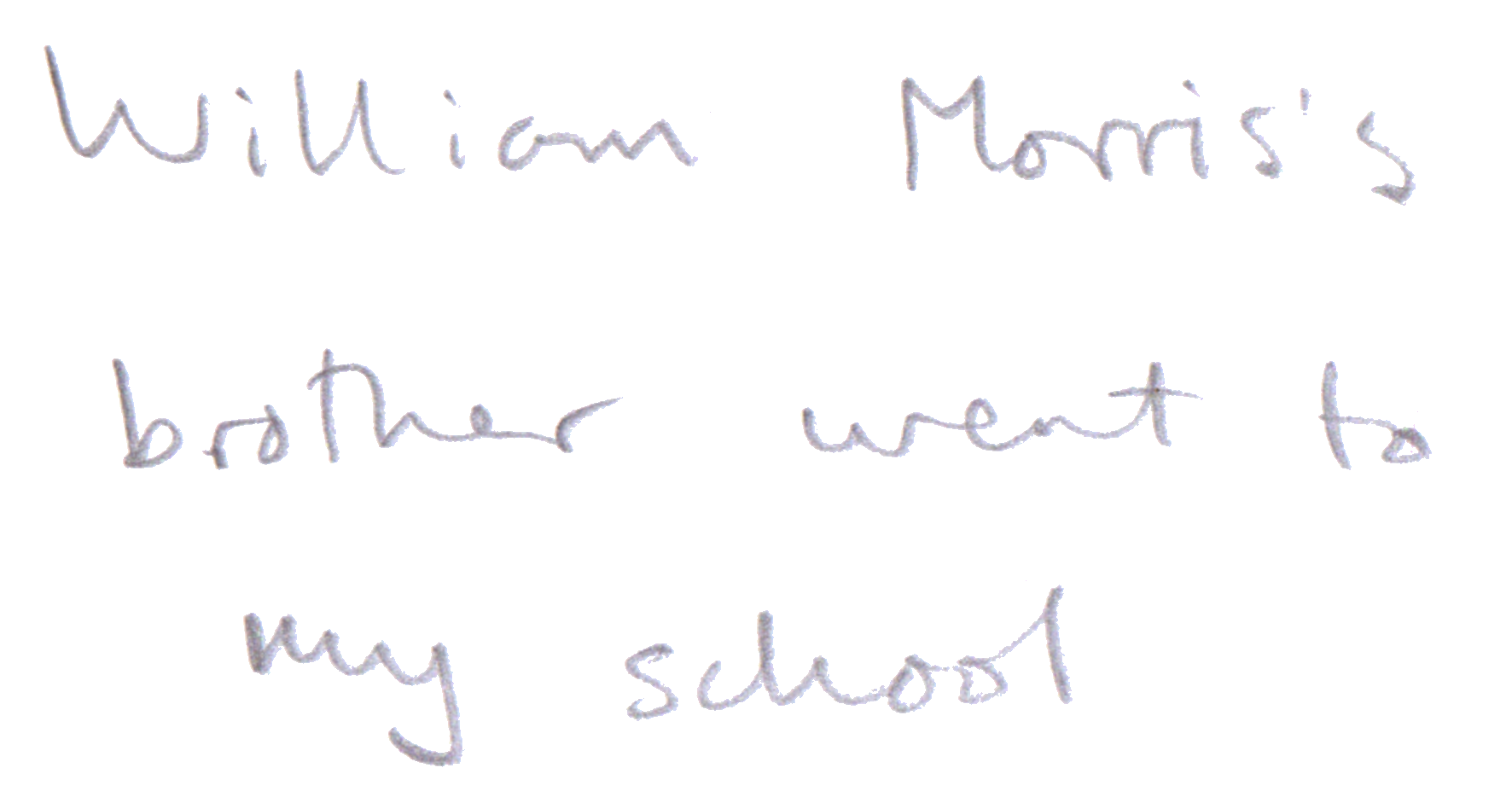 William_morris's_brother_went_to_my_school.png