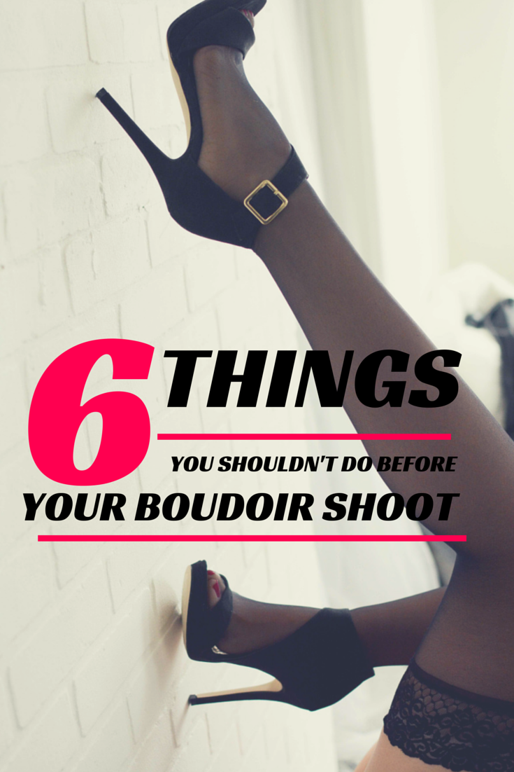 6 Things you shouldn't do before a boudoir session