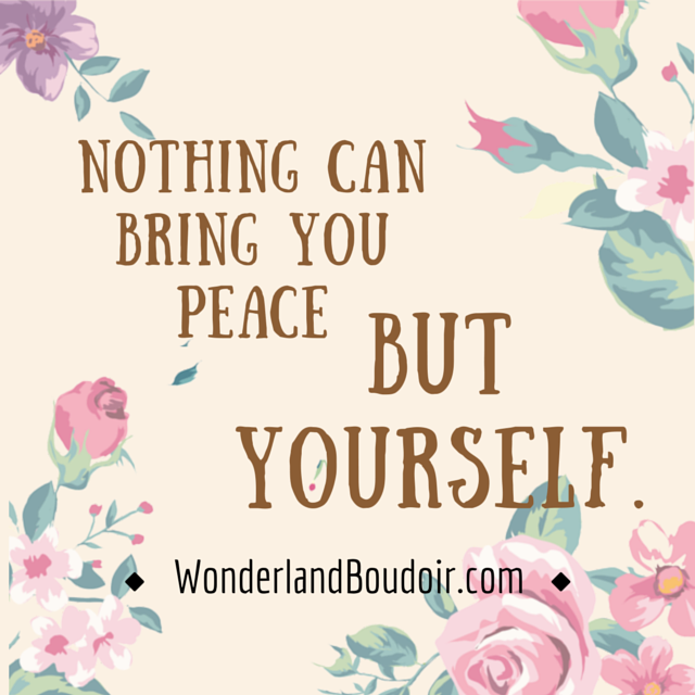 Nothing Can Bring You Peace but Yourself