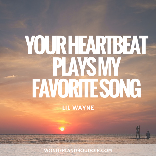 Your Heartbeat Plays My Favorite Song, Lil Wayne, Hip Hop Quotes