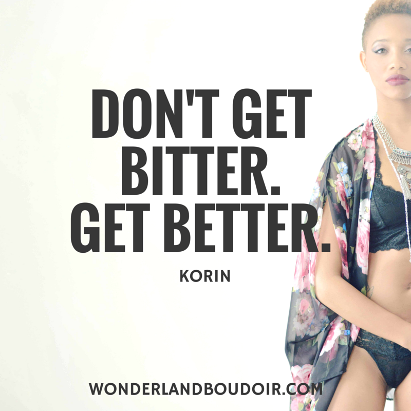 Don't Get Bitter. Get Better.