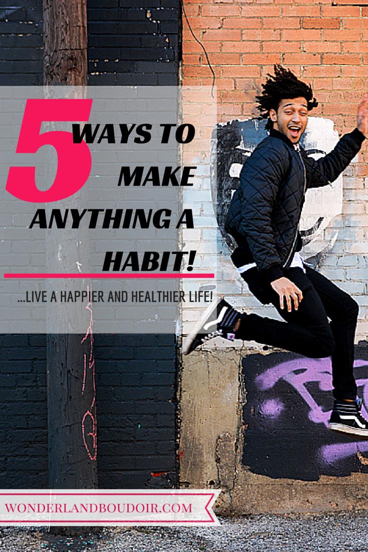 5 Ways to Make Anything a Habit