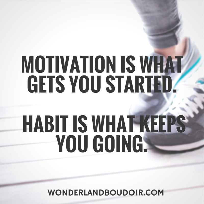 Motivation is what gets your started.  Habit is what keeps you going.
