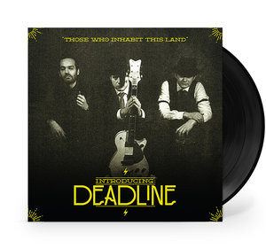 DEADLINE EP  (OUT NOW!)     THOSE WHO INHABIT THIS LAND