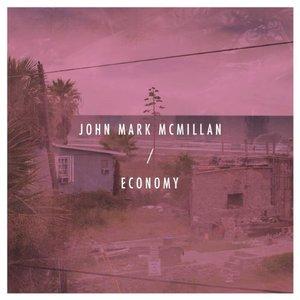 john-mark-mcmillan-economy2.jpg
