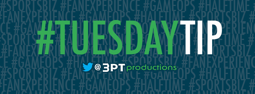 Each Tuesday on our Twitter account ( @3ptproductions ), we post a  #TuesdayTip  relevant to the sports marketing and production industry.  Our goal is to share best practices with game directors, producers and stage managers across the country.