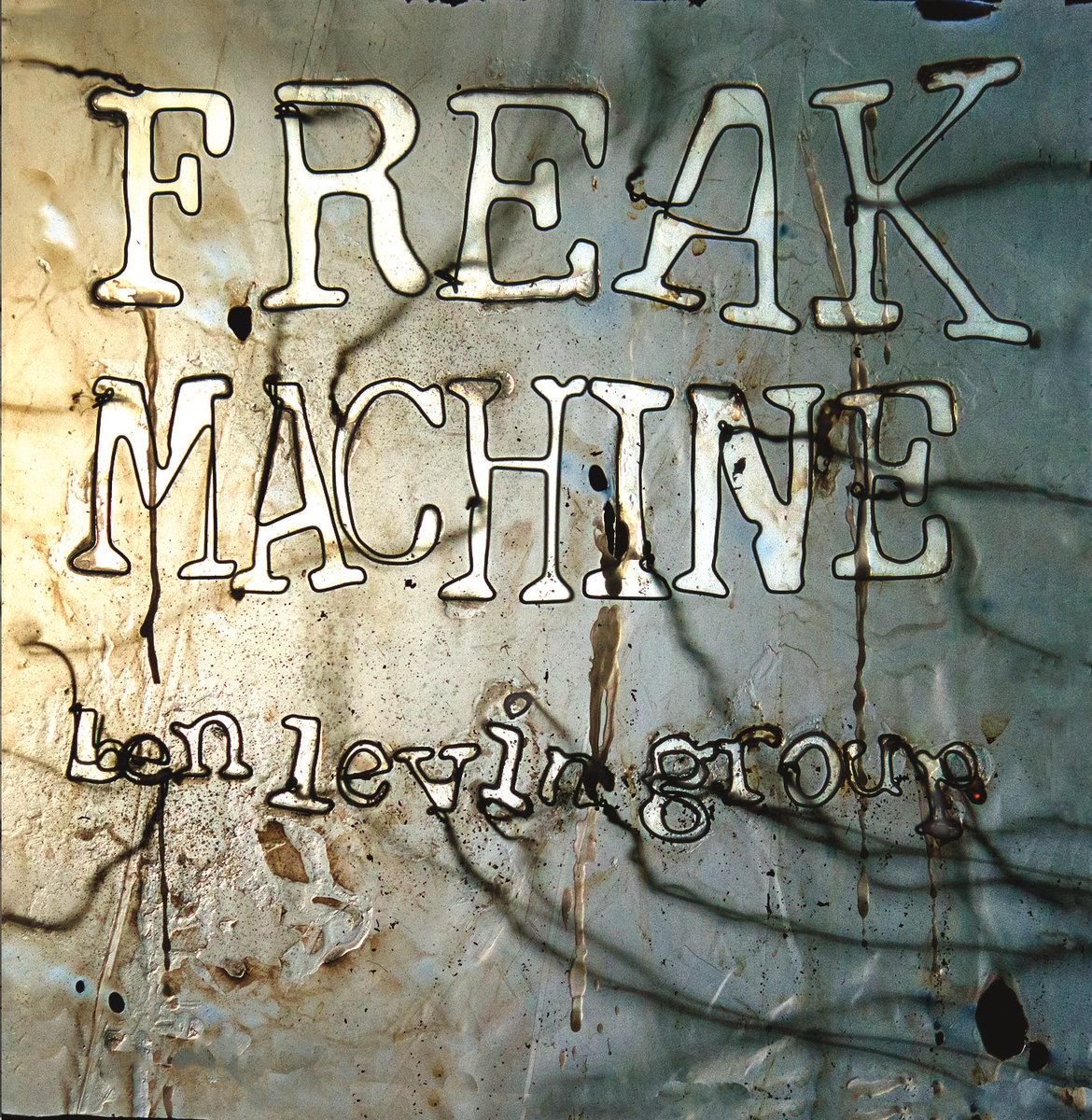 Freak Machine by Ben Levin Group