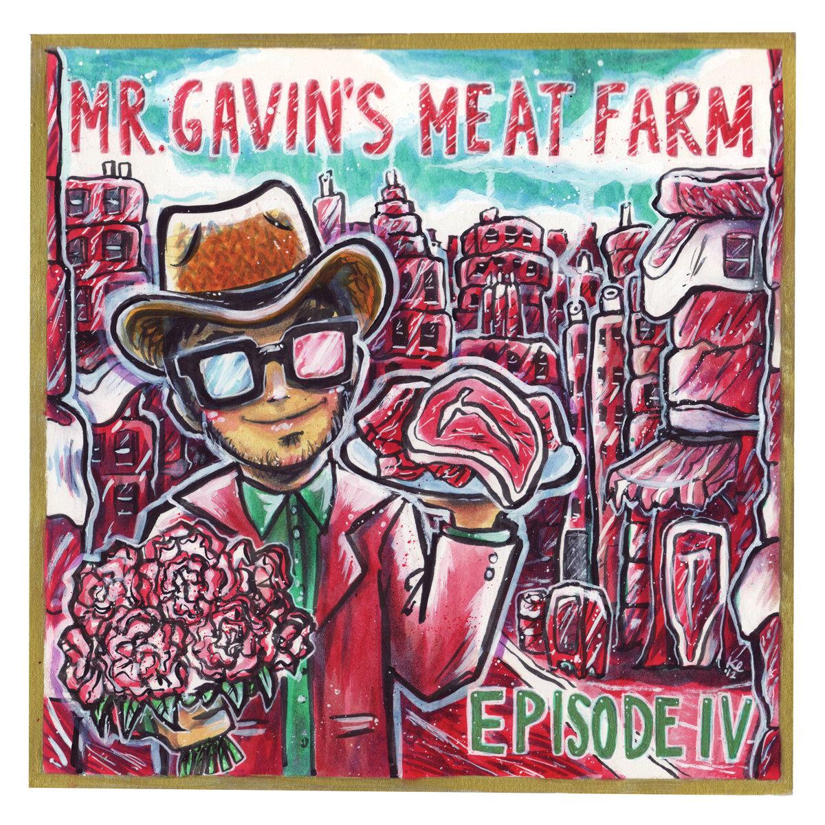 Episode IV by Mr. Gavin's Meat Farm