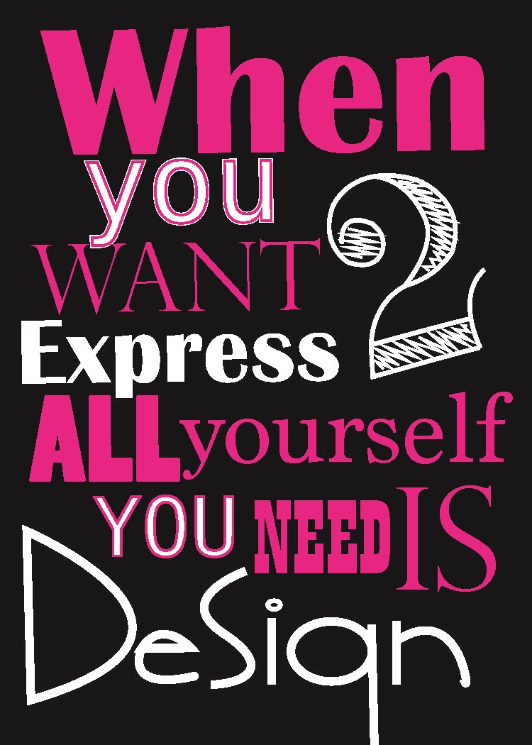 typographic illustration when you want 2 express yourself all you need is design.