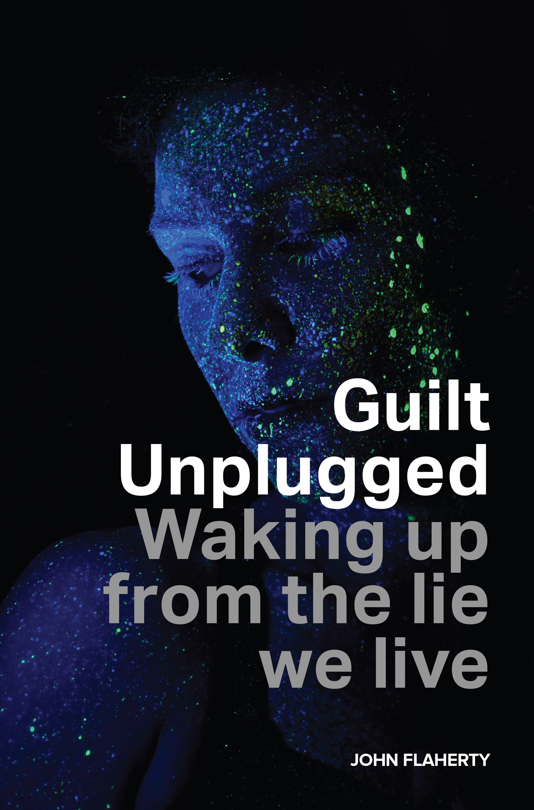 Guilt Unplugged:           Waking up from the lie we live, English, 2017