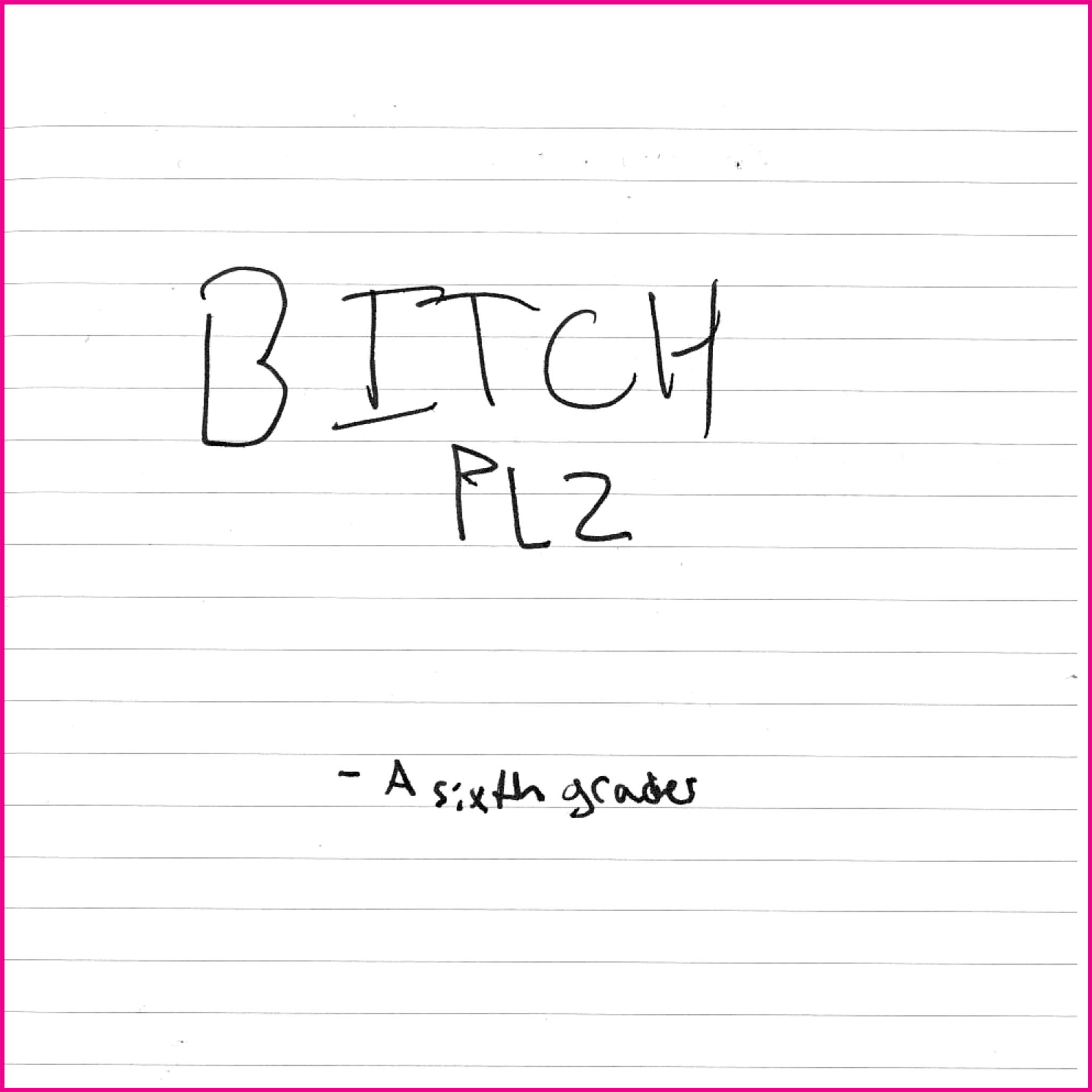 Bitch plz  - a sixth grader