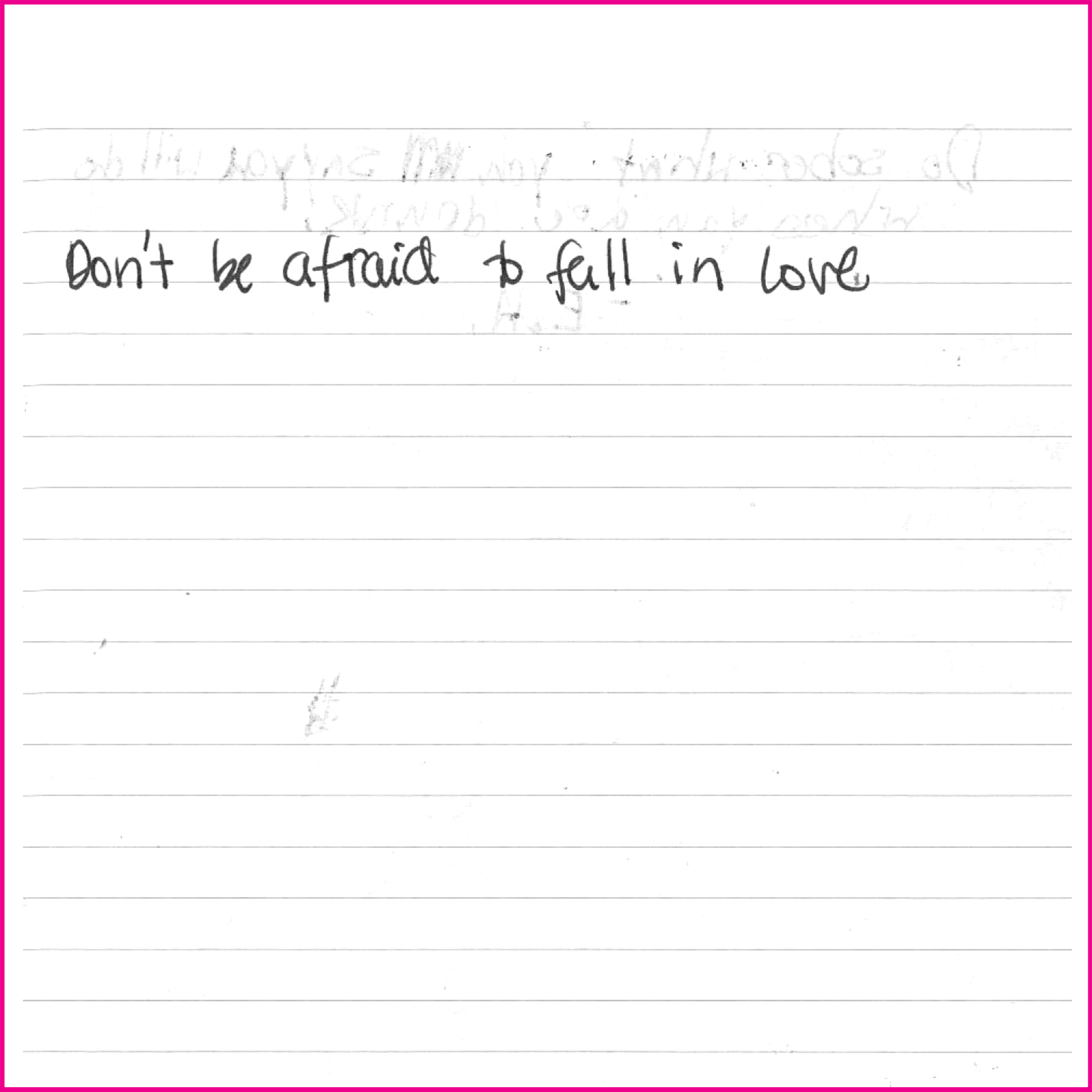 Don't be afraid to fall in love.