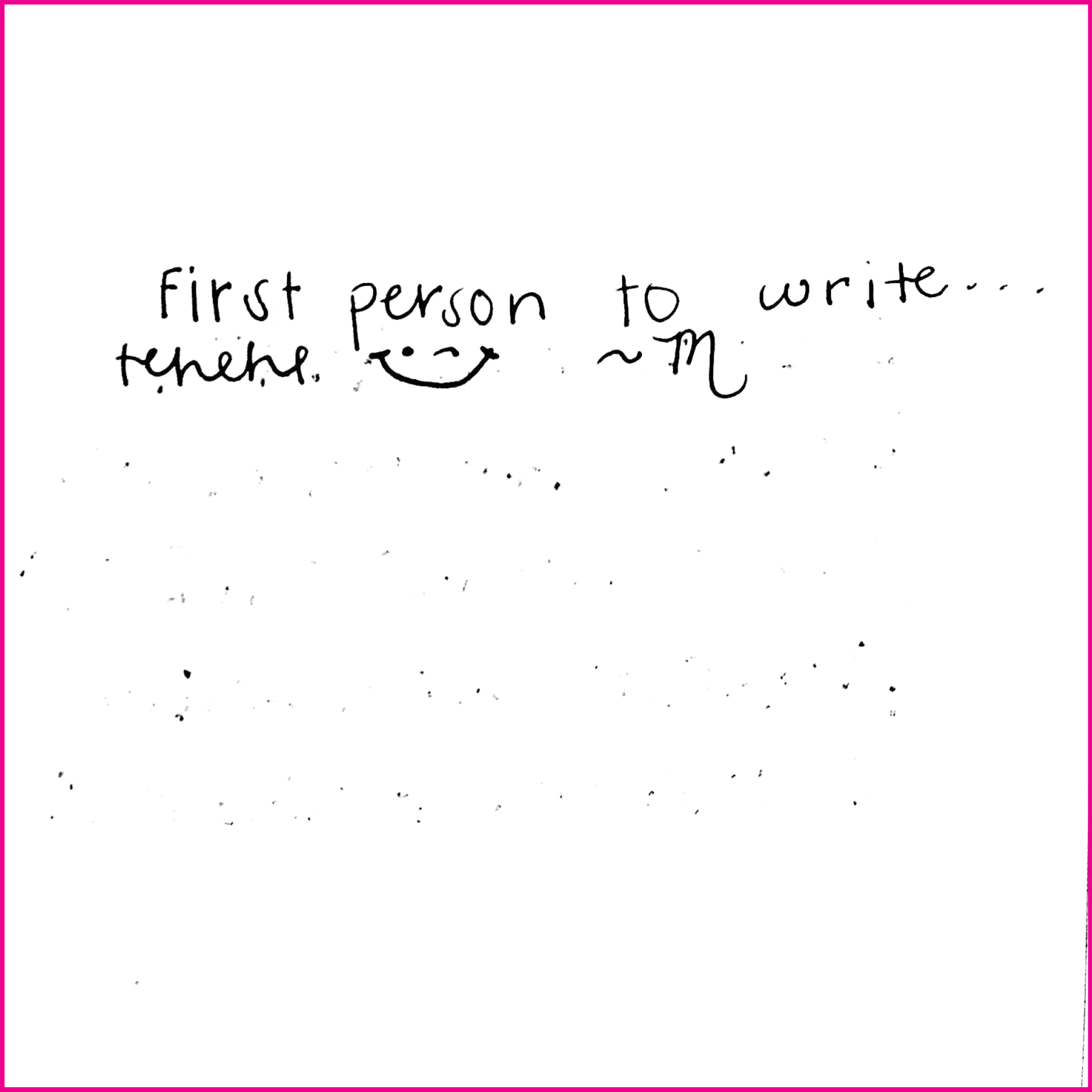 First person to write…tehehe :)  -M