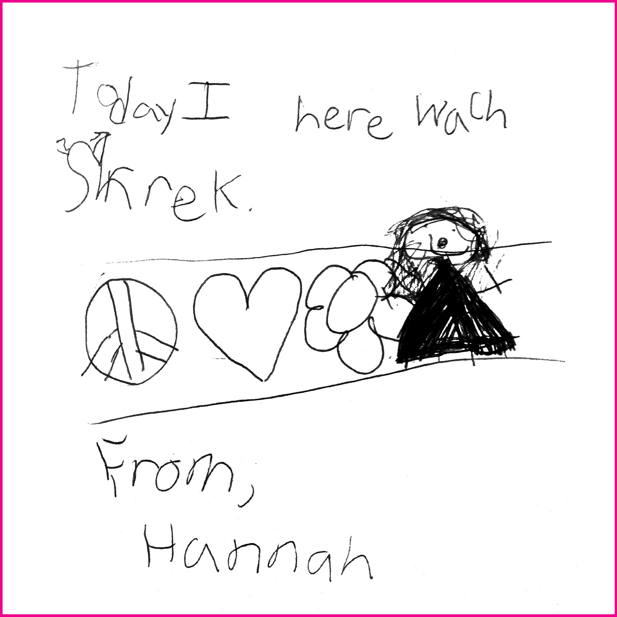 Today I here wach Shrek  From, Hannah