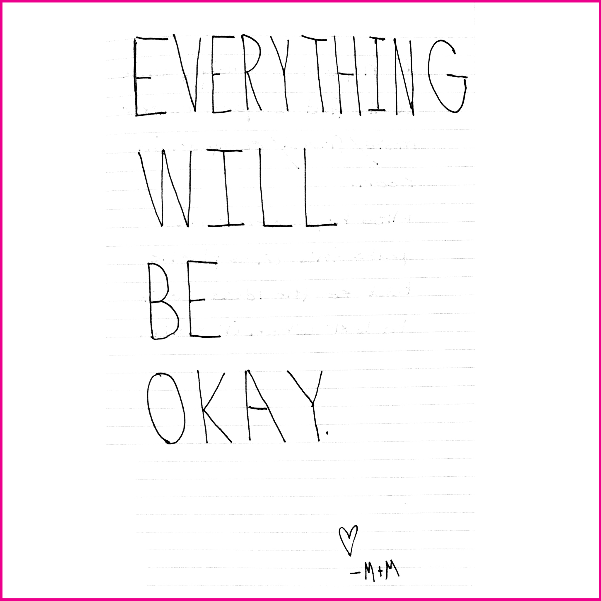 EVERYTHING WILL BE OK  M + M
