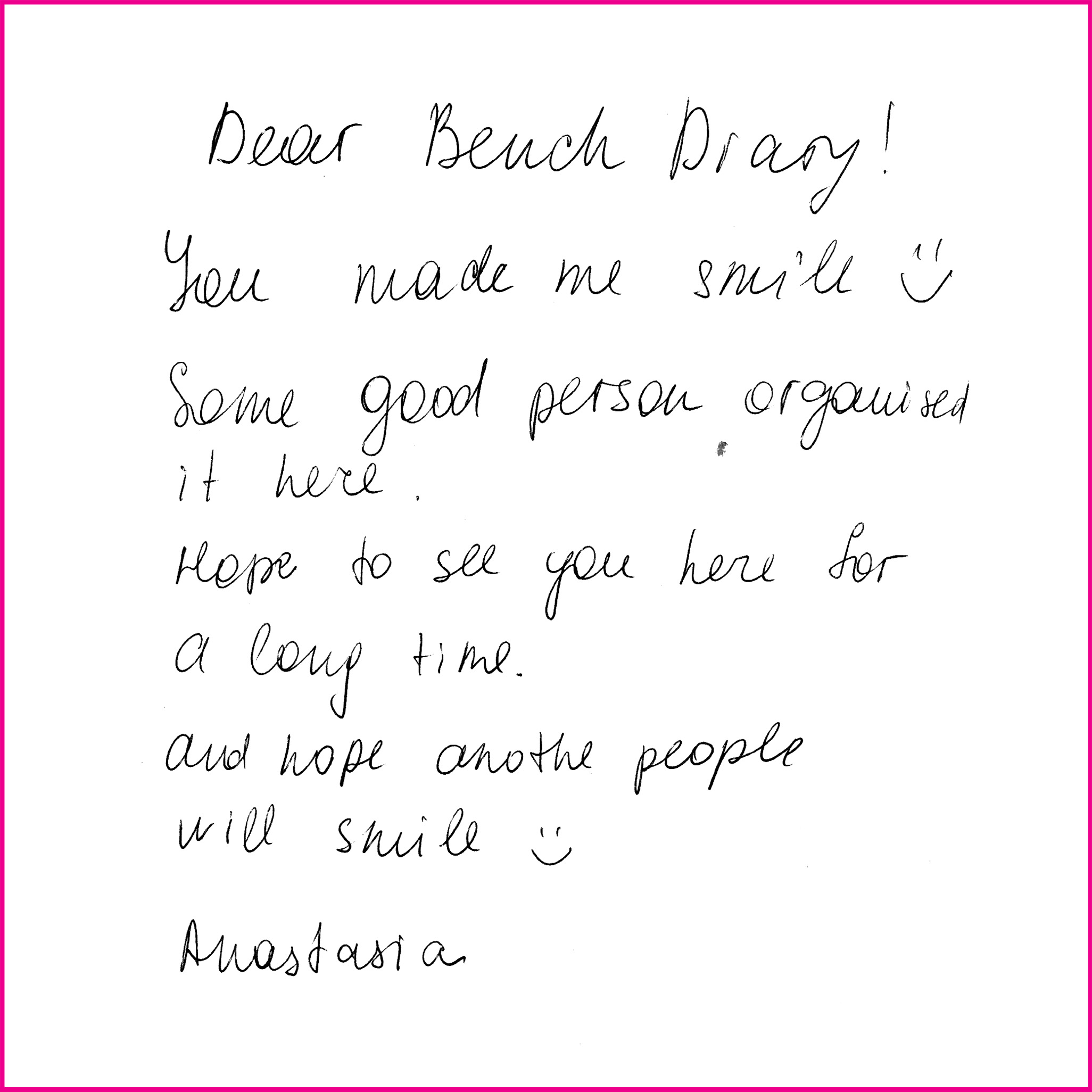 Dear Bench Diary You made me smile :) Some good person organised it here. Hope to see you here for a long time and hope another people will smile :) Anastasia