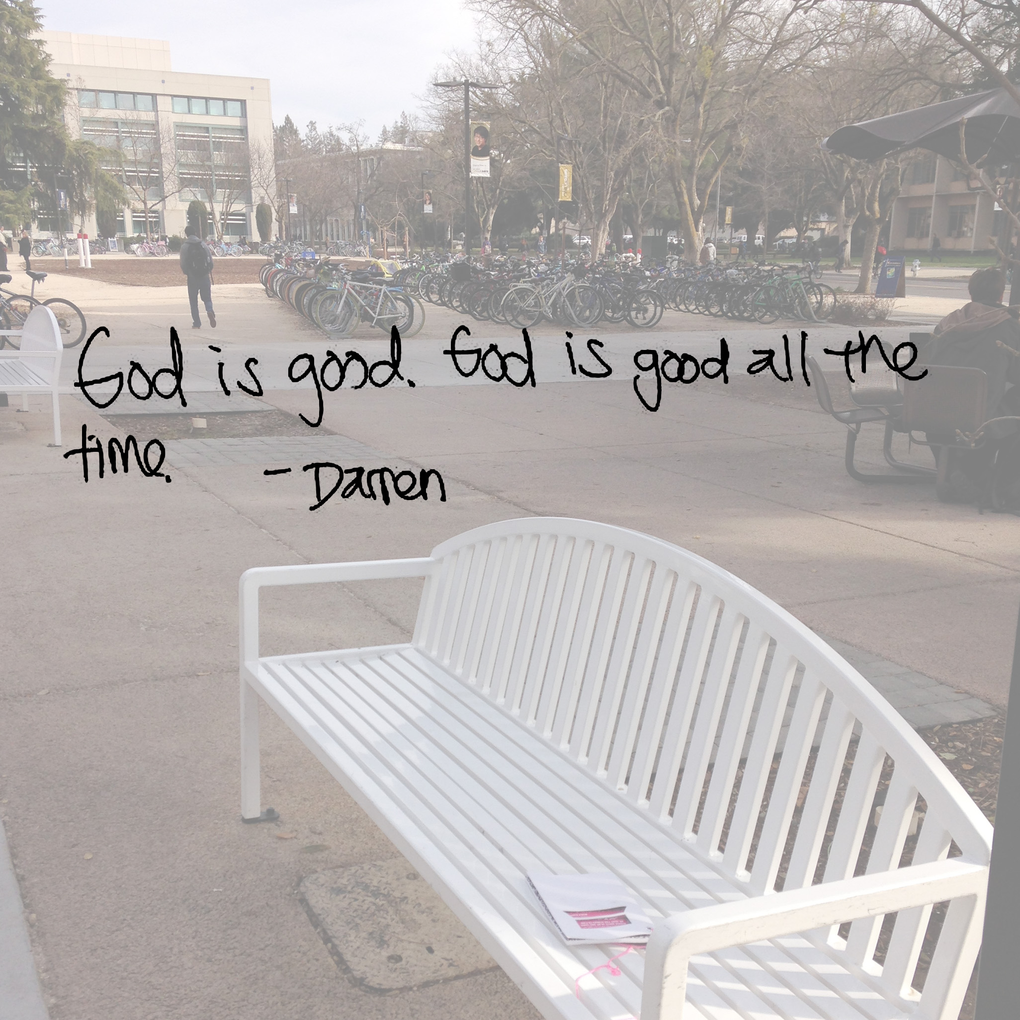 God is good. God is good all the time. - Darren