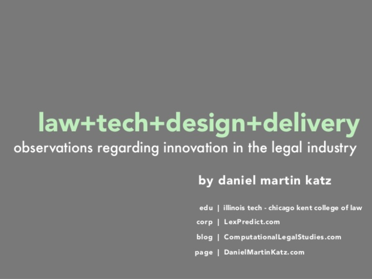 {Law, Tech, Design, Delivery} Observations Regarding Innovation in the Legal Industry  (via Slideshare)