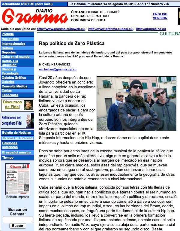 """""""Casi 20 años después de que Jovanotti ofreciera un concierto a lleno completo en la escalinata de la Universidad de La Habana, la bandera del rap italiano vuelve a ondear en Cuba. En esta ocasión, los encargados de sacar la cara por la cultura urbana del país europeo son los integrantes de  Zero Plastica """" --   http://  www.granma.cubaweb.cu/2013/ 08/14/cultura/artic02.html"""