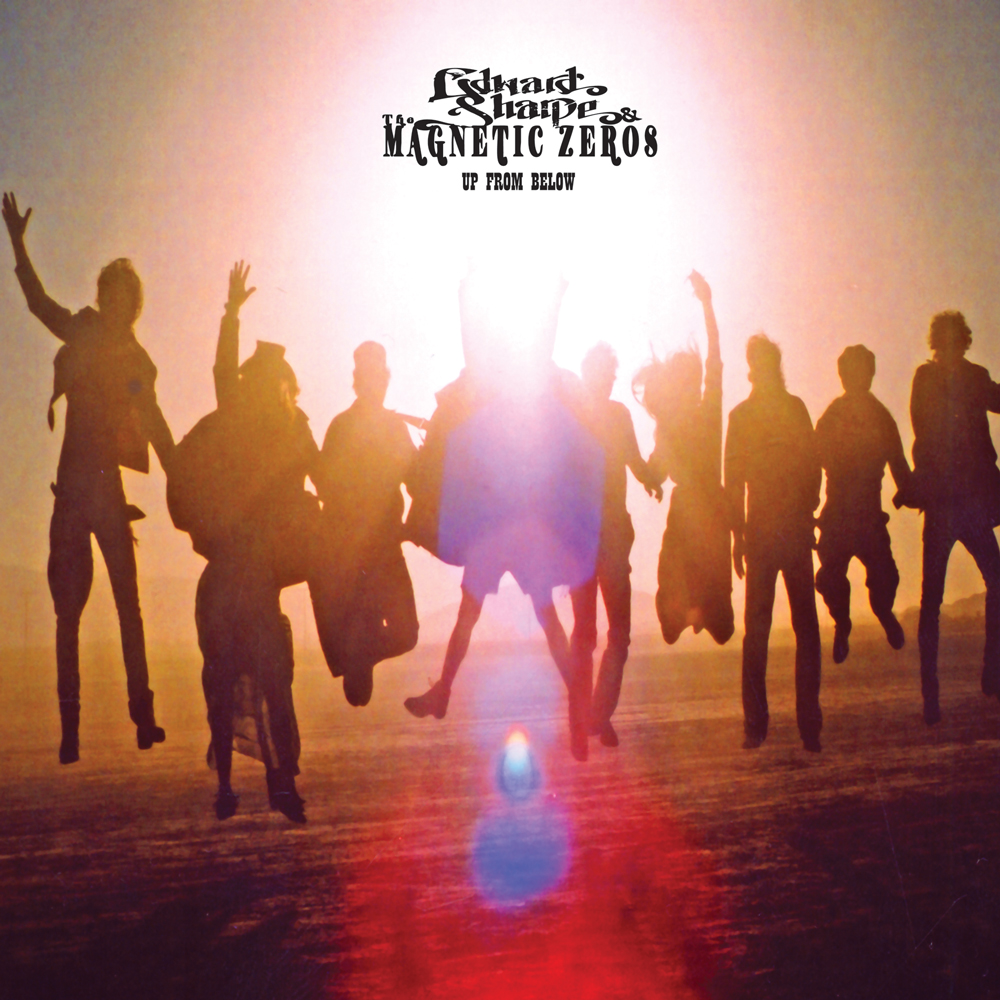 Up From Below - 2009  Edward Sharpe and the Magnetic Zeros