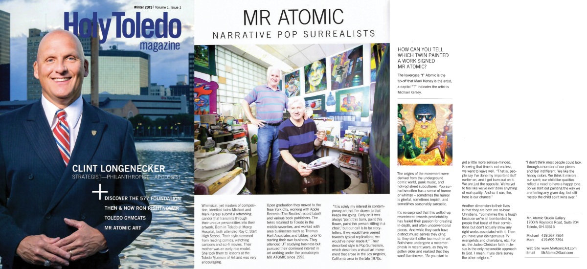 Holy Toledo Magazine - 2008 Publication   2019 The Toledo Blade  |  Mr. Atomic exhibits new work in Perrysburg    2019 Toledo City Paper  |  Brushes with Genius: New Mr. Atomic Exhibit    2019 Destination Toledo   | Mr. Atomic: Brushes of Genius    2017 Toledo.com  |  Mr. Atomic at the Paula Brown Gallery    2016 The Toledo Blade  |  Mr. Atomic exhibit set for Perrysburg